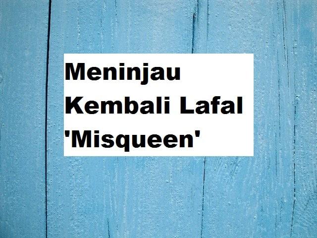 Meninjau Kembali Lafal Misqueen
