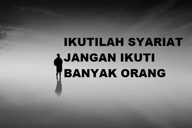 Ikutilah Syariat Jangan Ikuti Orang Banyak