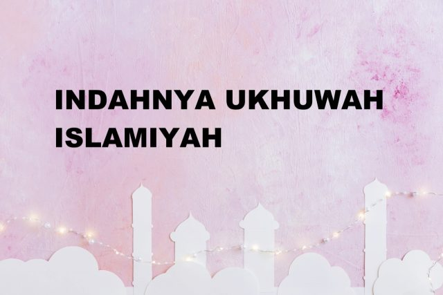 Indahnya Ukhuwah Islamiyah