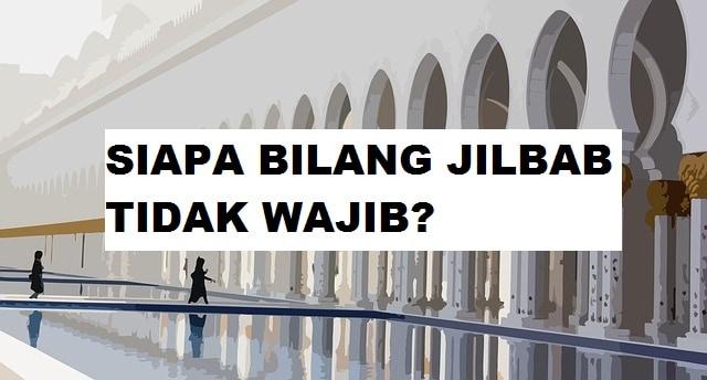 Siapa Bilang Jilbab Tidak Wajib?