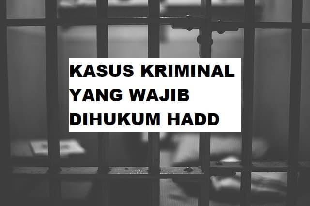 Kasus Kriminal Yang Wajib Dihukum Hadd