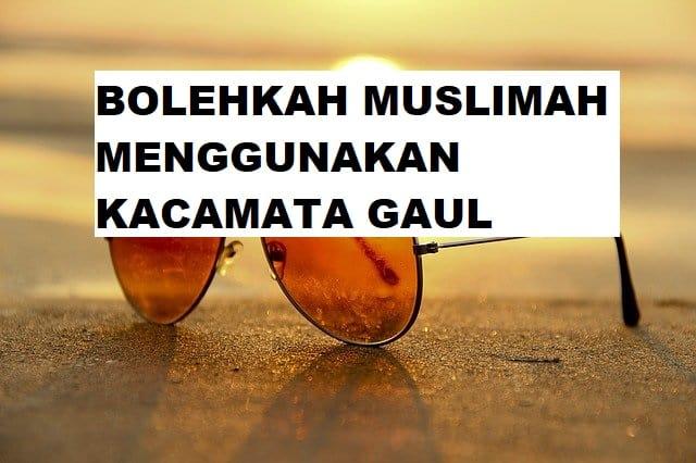 Bolehakah Muslimah Menggunakan Kacamata Gaul