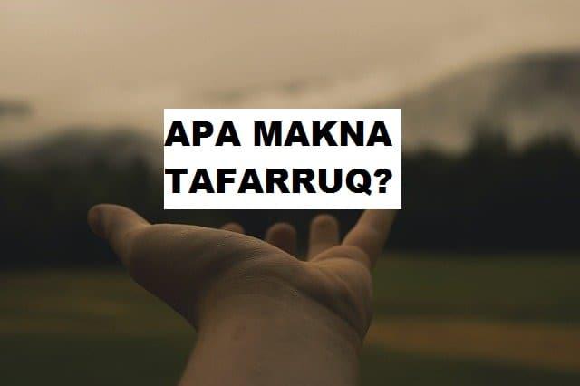 Apa Makna Tafarruq?