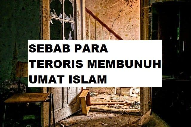 Sebab Para Teroris Membunuh Umat Islam