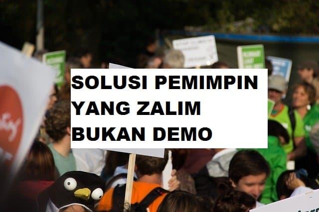 Solusi Pemimpin Yang Zalim Bukan Demo