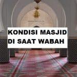 Kondisi Masjid di Saat Wabah