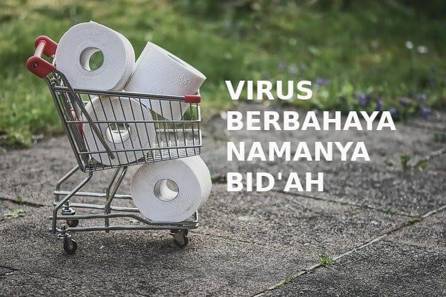 Virus Berbahaya Namanya Bid'ah