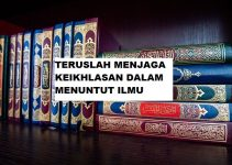 Teruslah Menjaga Keikhlasan Dalam Menuntut Ilmu Agama