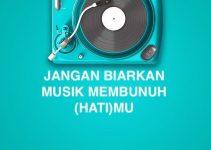 Jangan Biarkan Musik Membunuh (Hati)mu