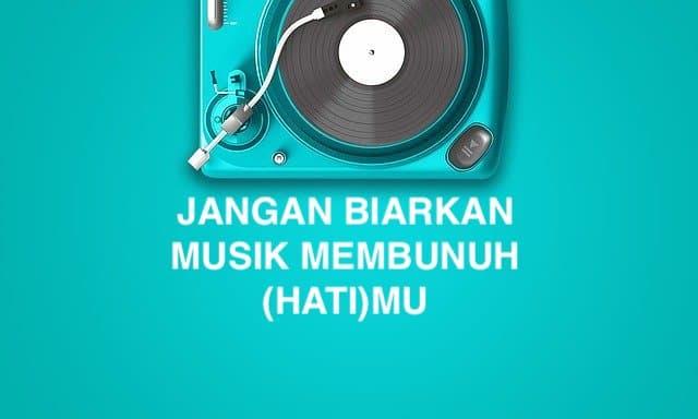 Jangan Biarkan Musik Membunuh Hatimu