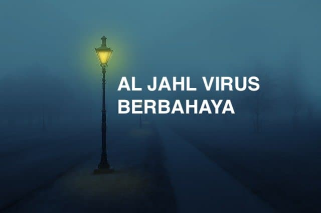 Al Jahl Virus Berbahaya