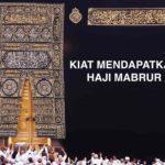 Kiat Mendapatkan Haji Mabrur