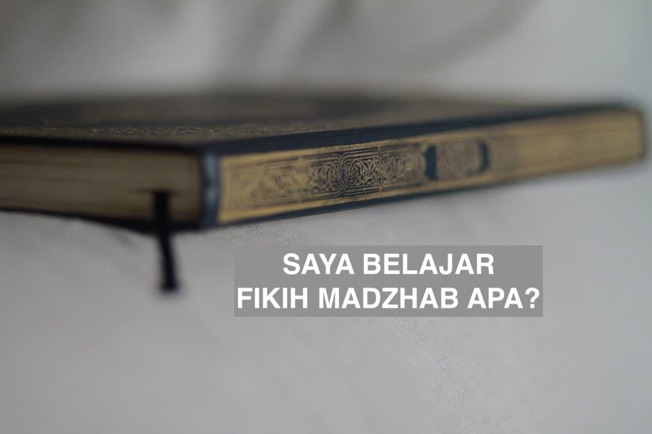 Saya Belajar Fikih Madzhab Apa?